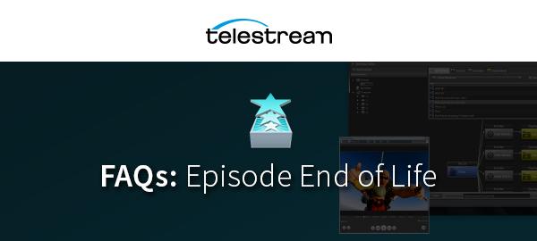 Telestream社、Episodeシリーズの開発終了を発表