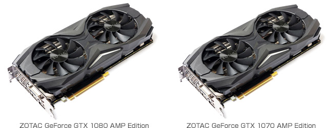 ZOTAC GeForce GTX 1080 AMP Edition、ZOTAC GeForce GTX 1070 AMP Edition 製品画像