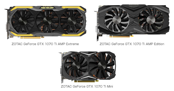 ZOTAC GeForce GTX 1070 Ti AMP Extreme、ZOTAC GeForce GTX 1070 Ti AMP Edition、ZOTAC GeForce GTX 1070 Ti Mini 製品画像