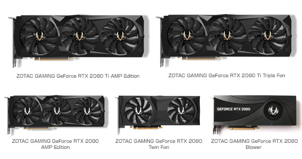 ZOTAC GAMING GeForce RTX 2080 Ti AMP Edition、ZOTAC GAMING GeForce RTX 2080 Ti Triple Fan、ZOTAC GAMING GeForce RTX 2080 AMP Edition、ZOTAC GAMING GeForce RTX 2080 Twin Fan、ZOTAC GAMING GeForce RTX 2080 Blower 製品画像